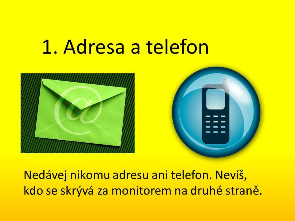1. Adresa a telefon Nedávej nikomu adresu ani telefon. Nevíš, kdo se skrývá za monitorem na druhé straně.