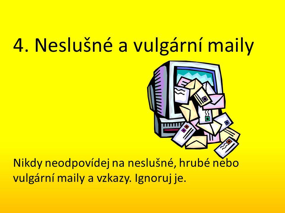 4. Neslušné a vulgární maily Nikdy neodpovídej na neslušné, hrubé nebo vulgární maily a vzkazy. Ignoruj je.