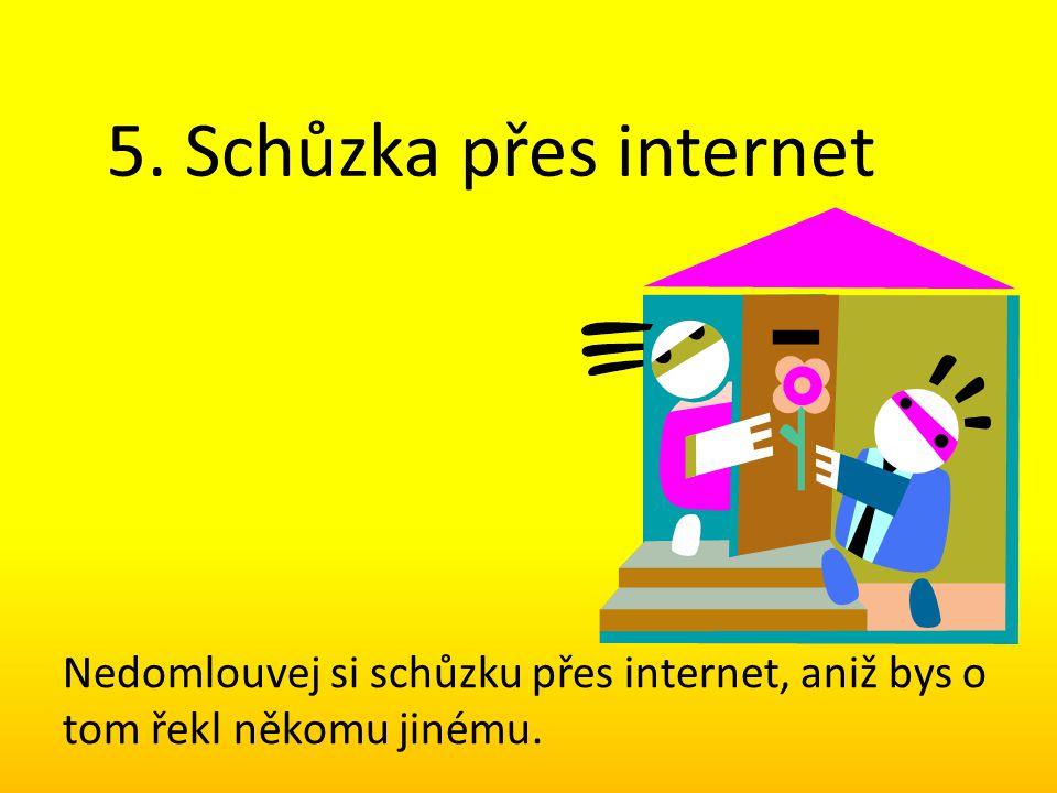 5. Schůzka přes internet Nedomlouvej si schůzku přes internet, aniž bys o tom řekl někomu jinému.