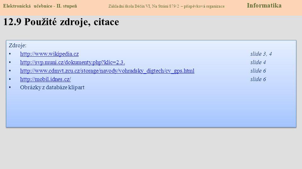 Zdroje: http://www.wikipedia.czslide 3, 4 http://www.wikipedia.cz http://svp.muni.cz/dokumenty.php?klic=2.3.slide 4 http://svp.muni.cz/dokumenty.php?k
