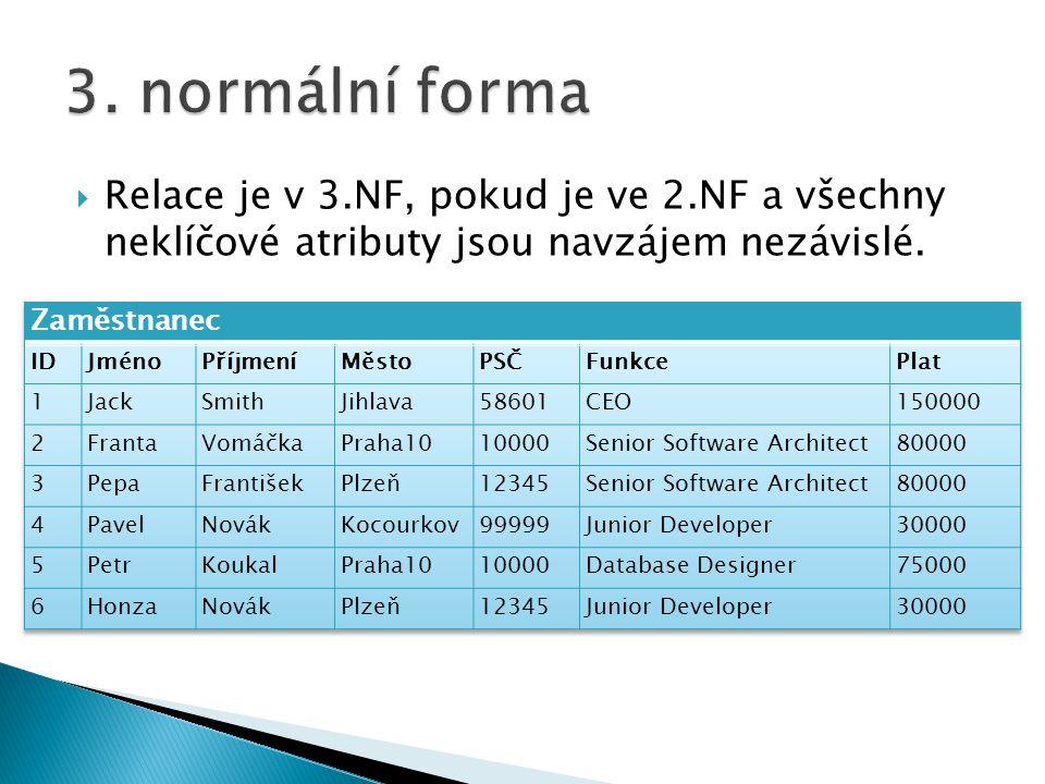  Relace je v 3.NF, pokud je ve 2.NF a všechny neklíčové atributy jsou navzájem nezávislé.