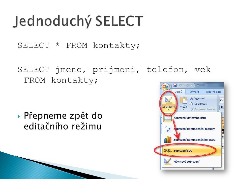 SELECT * FROM kontakty; SELECT jmeno, prijmeni, telefon, vek FROM kontakty;  Přepneme zpět do editačního režimu