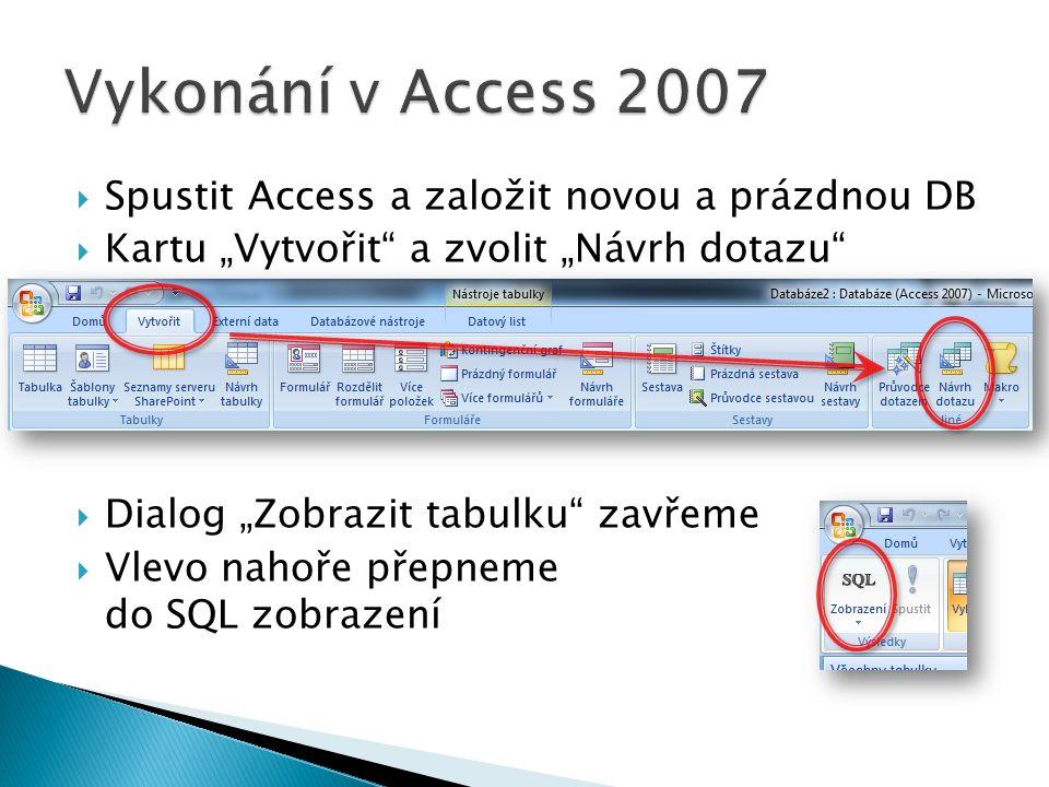 """ Spustit Access a založit novou a prázdnou DB  Kartu """"Vytvořit a zvolit """"Návrh dotazu  Dialog """"Zobrazit tabulku zavřeme  Vlevo nahoře přepneme do SQL zobrazení"""