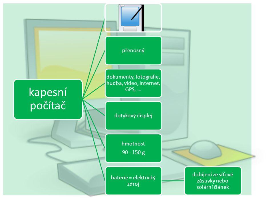 kapesní počítač přenosný dokumenty, fotografie, hudba, video, internet, GPS, … dotykový displej hmotnost 90 - 150 g baterie = elektrický zdroj dobíjení ze síťové zásuvky nebo solární článek