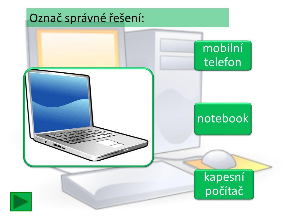 mobilní telefon mobilní telefon notebook kapesní počítač kapesní počítač Označ správné řešení: