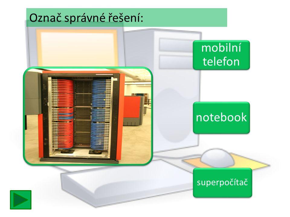 mobilní telefon mobilní telefon notebook superpočítač Označ správné řešení: