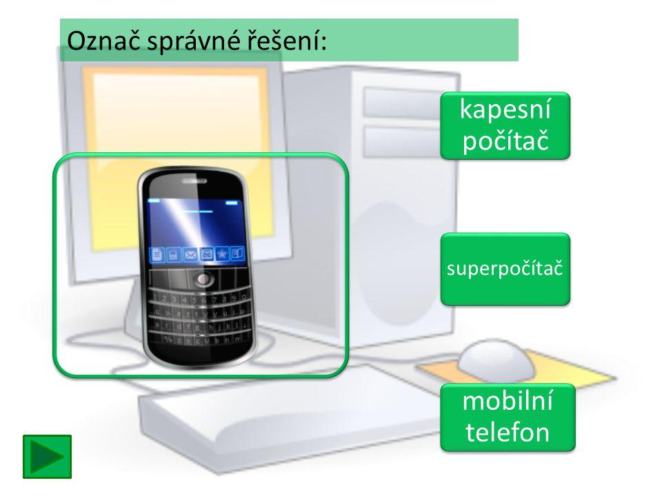 kapesní počítač kapesní počítač superpočítač mobilní telefon mobilní telefon Označ správné řešení: