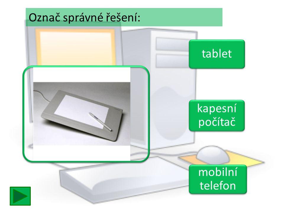 tablet kapesní počítač kapesní počítač mobilní telefon mobilní telefon Označ správné řešení: