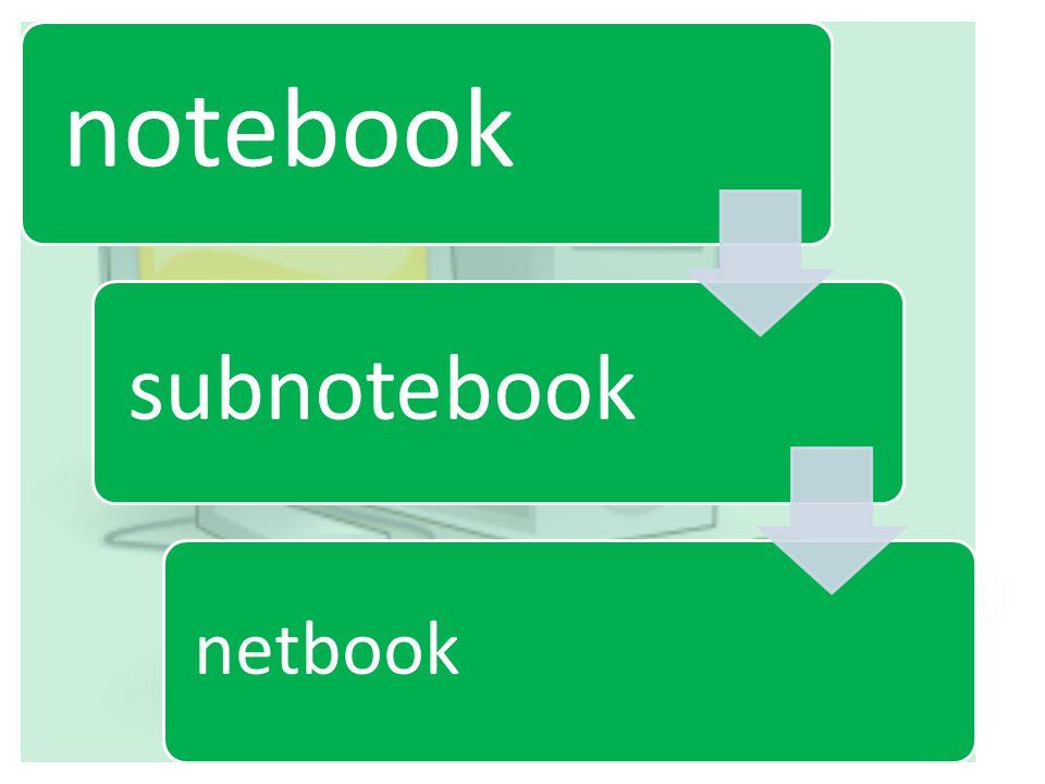 subnotebook přenosný displej = menší než 12 palců hmotnost asi 1 kg baterie = elektrický zdroj dobíjení ze síťové zásuvky