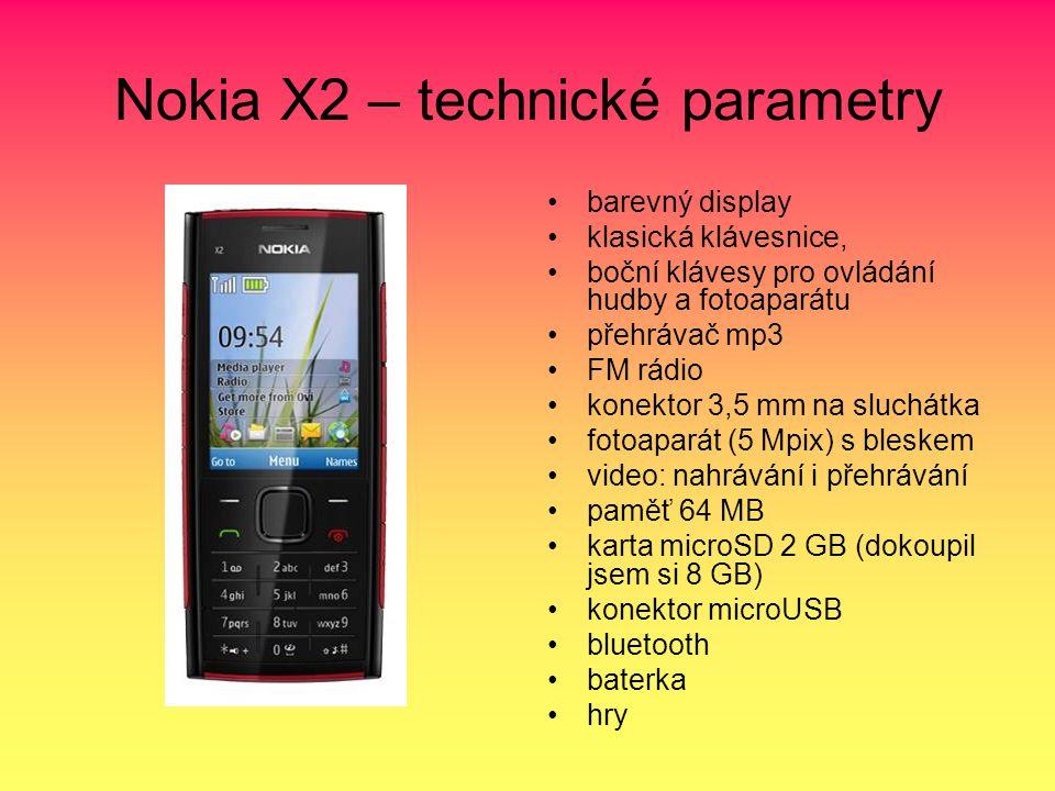 Nokia X2 – technické parametry barevný display klasická klávesnice, boční klávesy pro ovládání hudby a fotoaparátu přehrávač mp3 FM rádio konektor 3,5 mm na sluchátka fotoaparát (5 Mpix) s bleskem video: nahrávání i přehrávání paměť 64 MB karta microSD 2 GB (dokoupil jsem si 8 GB) konektor microUSB bluetooth baterka hry