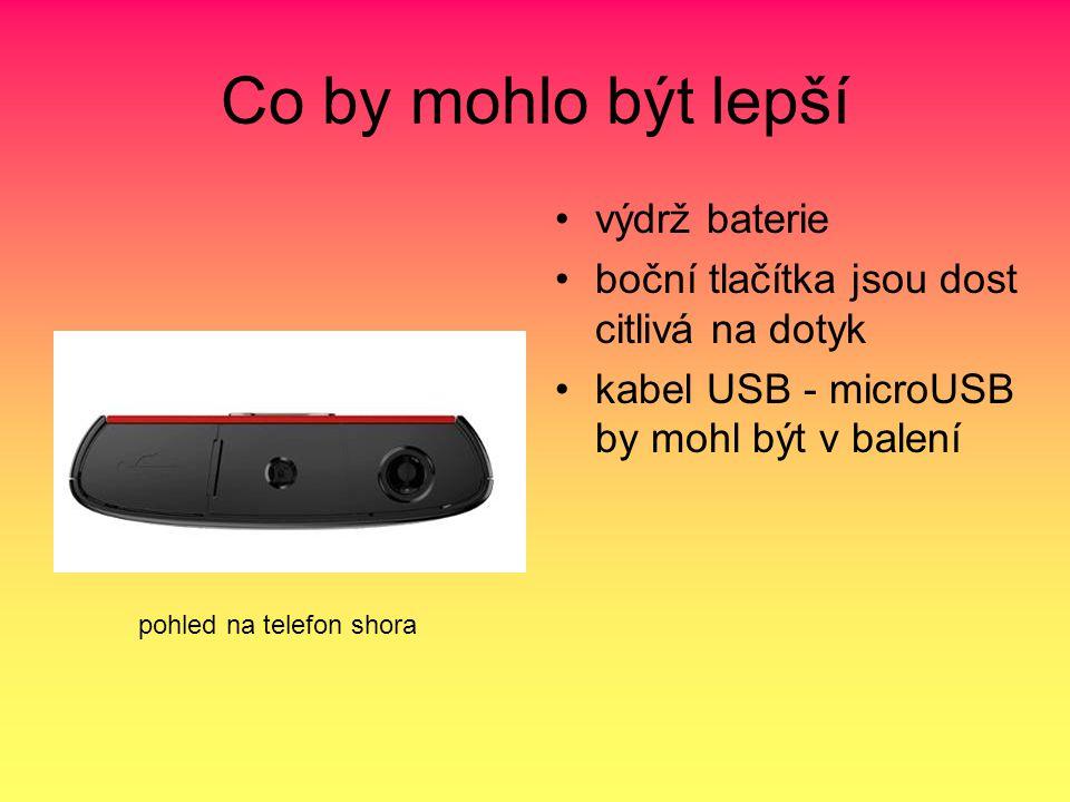 Co by mohlo být lepší výdrž baterie boční tlačítka jsou dost citlivá na dotyk kabel USB - microUSB by mohl být v balení pohled na telefon shora