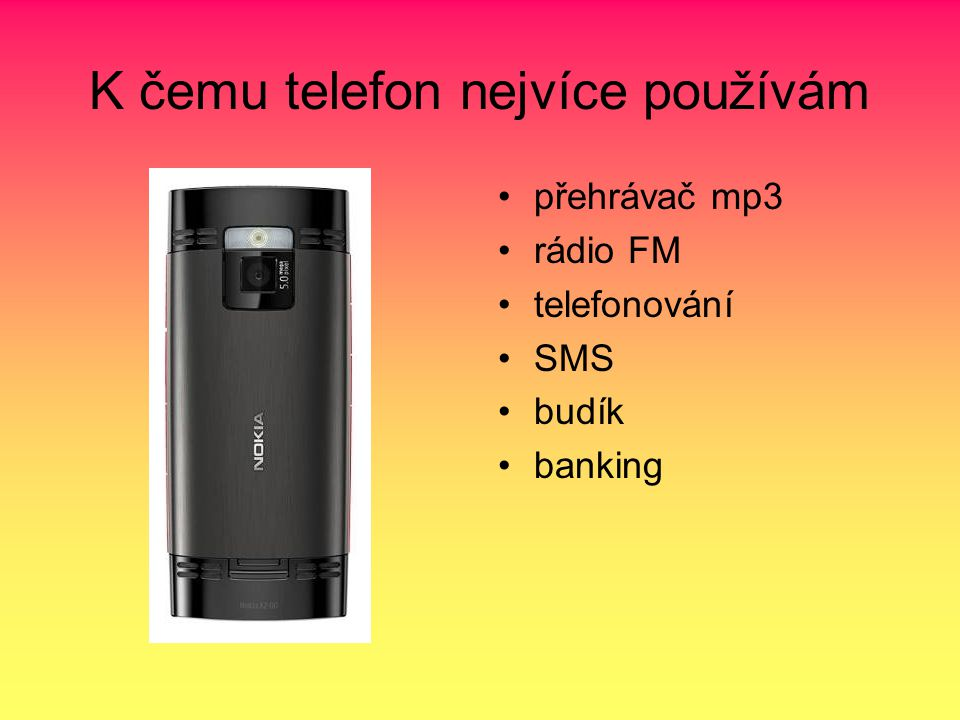 K čemu telefon nejvíce používám přehrávač mp3 rádio FM telefonování SMS budík banking
