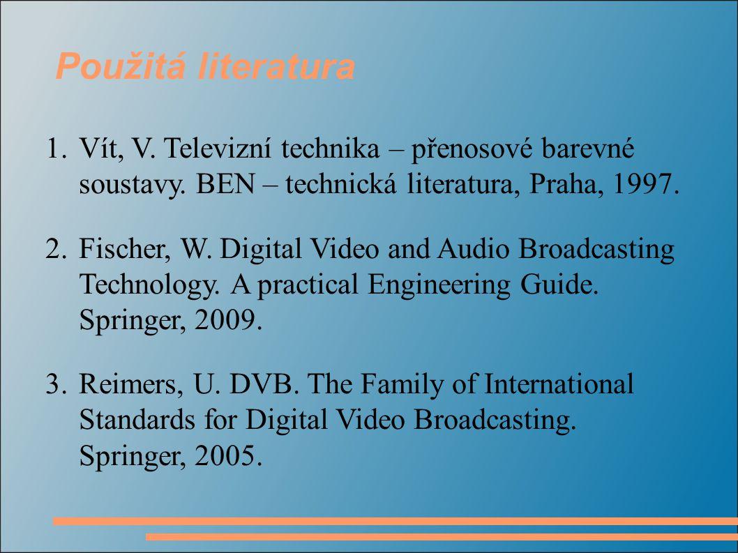 1.Vít, V. Televizní technika – přenosové barevné soustavy. BEN – technická literatura, Praha, 1997. 2.Fischer, W. Digital Video and Audio Broadcasting