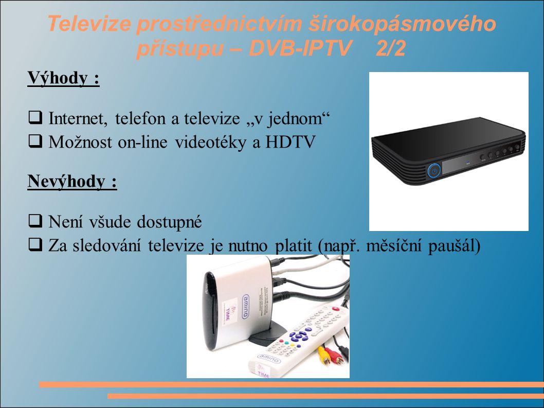 """Televize prostřednictvím širokopásmového přístupu – DVB-IPTV 2/2 Výhody :  Internet, telefon a televize """"v jednom""""  Možnost on-line videotéky a HDTV"""