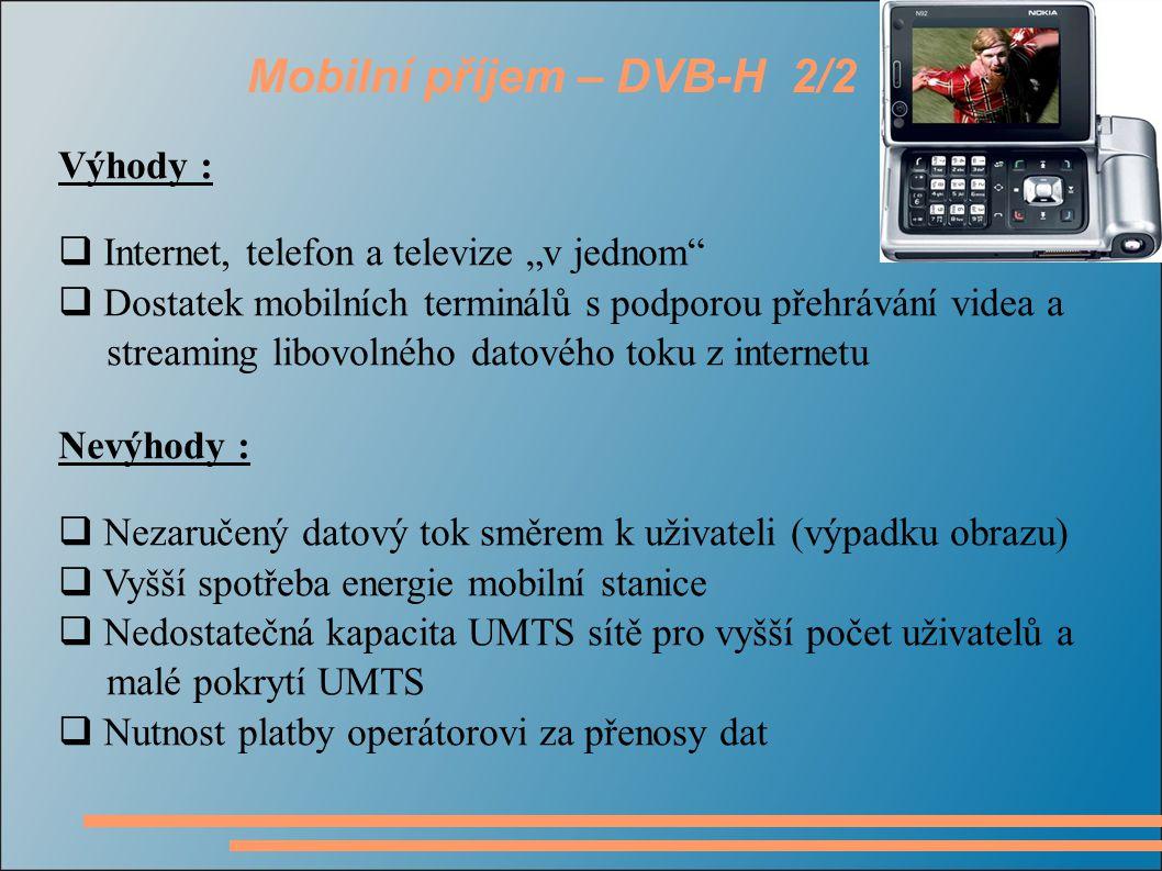 """Mobilní příjem – DVB-H 2/2 Výhody :  Internet, telefon a televize """"v jednom""""  Dostatek mobilních terminálů s podporou přehrávání videa a streaming l"""