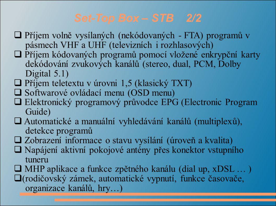 Set-Top Box – STB 2/2  Příjem volně vysílaných (nekódovaných - FTA) programů v pásmech VHF a UHF (televizních i rozhlasových)  Příjem kódovaných pro