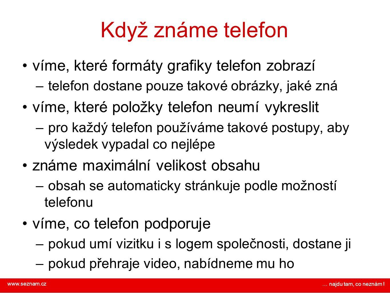 www.seznam.cz … najdu tam, co neznám ! Když známe telefon víme, které formáty grafiky telefon zobrazí – telefon dostane pouze takové obrázky, jaké zná