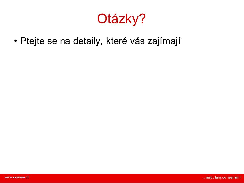 www.seznam.cz … najdu tam, co neznám ! Otázky? Ptejte se na detaily, které vás zajímají