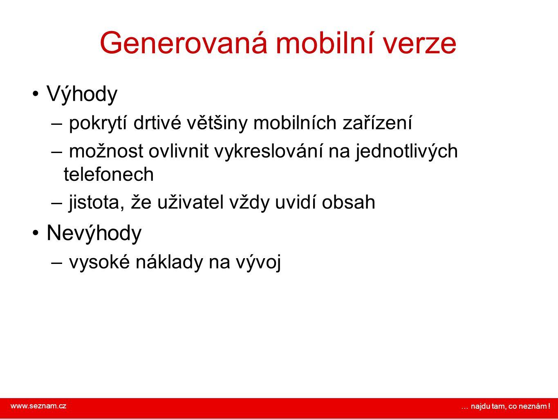 www.seznam.cz … najdu tam, co neznám ! Generovaná mobilní verze Výhody – pokrytí drtivé většiny mobilních zařízení – možnost ovlivnit vykreslování na