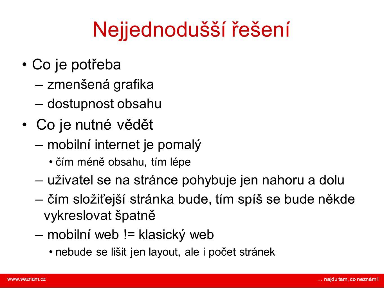 www.seznam.cz … najdu tam, co neznám ! Nejjednodušší řešení Co je potřeba – zmenšená grafika – dostupnost obsahu Co je nutné vědět – mobilní internet