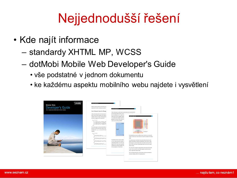 www.seznam.cz … najdu tam, co neznám ! Nejjednodušší řešení Kde najít informace – standardy XHTML MP, WCSS – dotMobi Mobile Web Developer's Guide vše