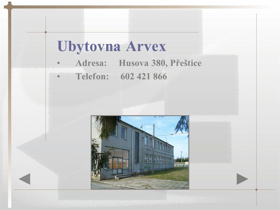Ubytovna Arvex Adresa: Husova 380, Přeštice Telefon: 602 421 866