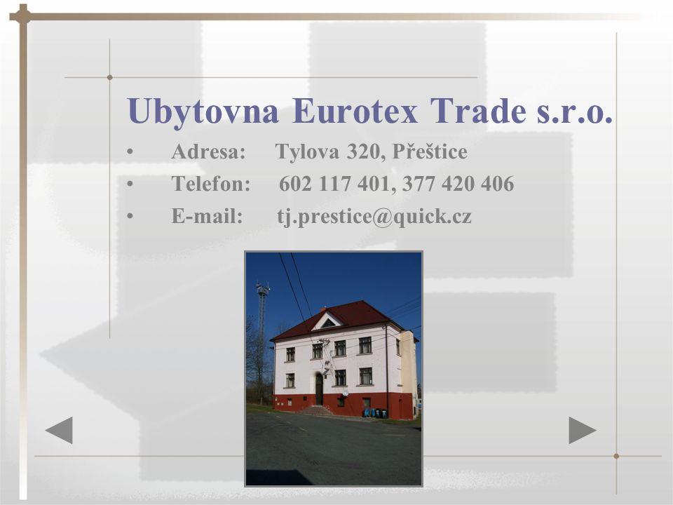 Ubytovna Eurotex Trade s.r.o. Adresa: Tylova 320, Přeštice Telefon: 602 117 401, 377 420 406 E-mail: tj.prestice@quick.cz