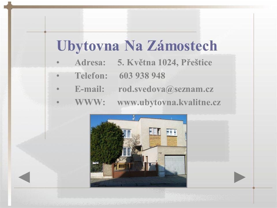 Ubytovna Na Zámostech Adresa: 5. Května 1024, Přeštice Telefon: 603 938 948 E-mail: rod.svedova@seznam.cz WWW: www.ubytovna.kvalitne.cz