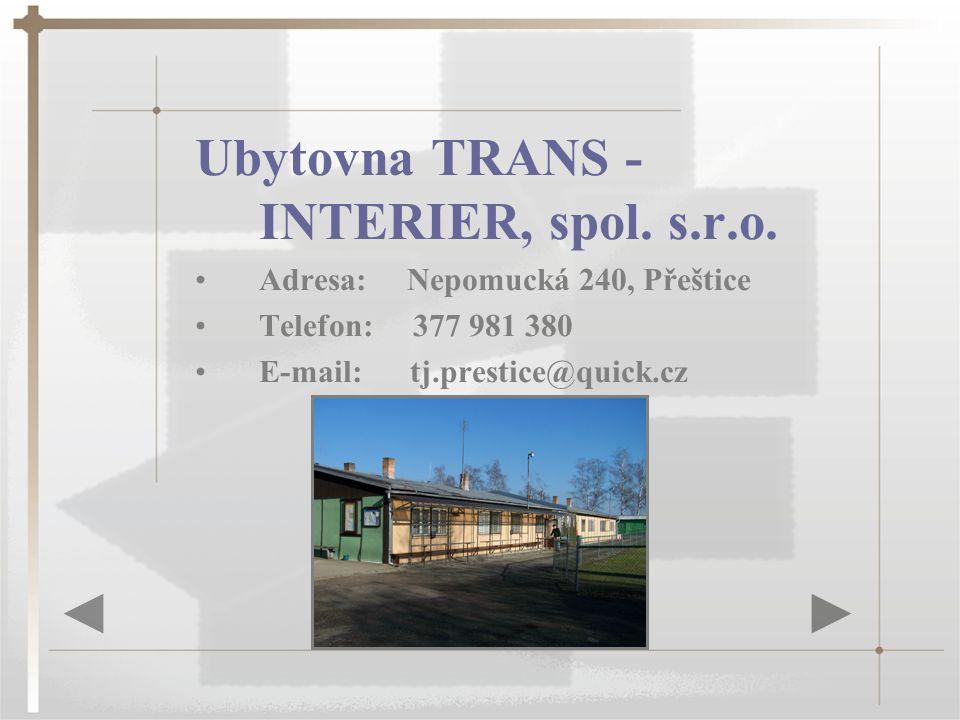 Ubytovna TRANS - INTERIER, spol. s.r.o. Adresa: Nepomucká 240, Přeštice Telefon: 377 981 380 E-mail: tj.prestice@quick.cz