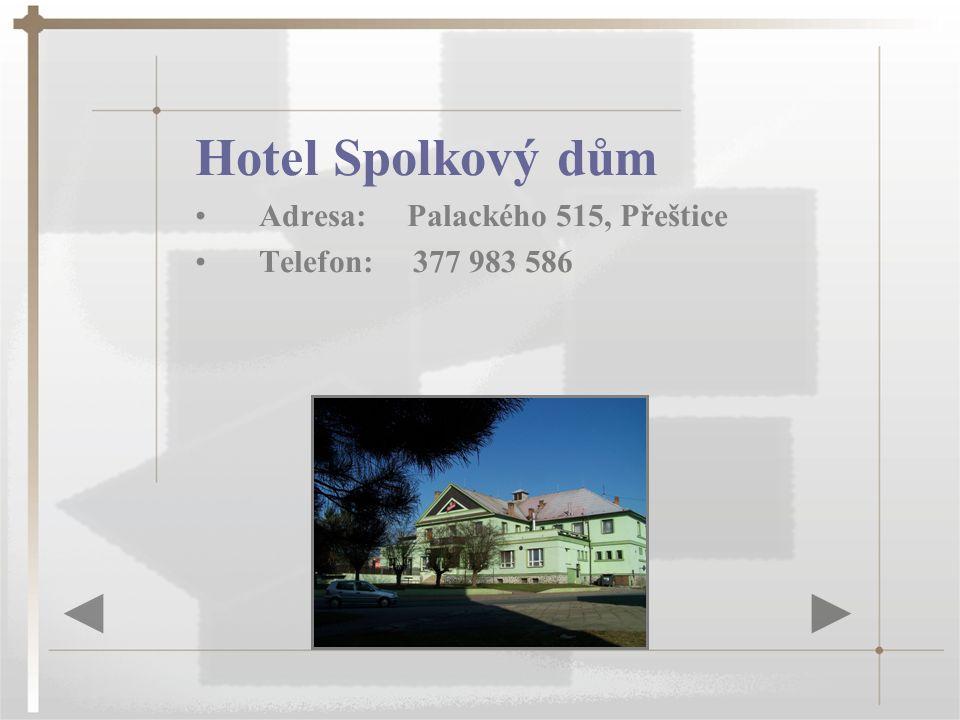 Hotel Spolkový dům Adresa: Palackého 515, Přeštice Telefon: 377 983 586