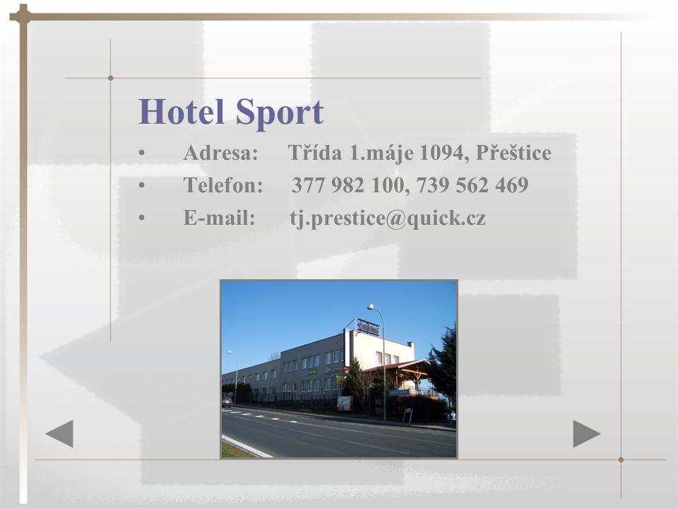 Hotel Sport Adresa: Třída 1.máje 1094, Přeštice Telefon: 377 982 100, 739 562 469 E-mail: tj.prestice@quick.cz