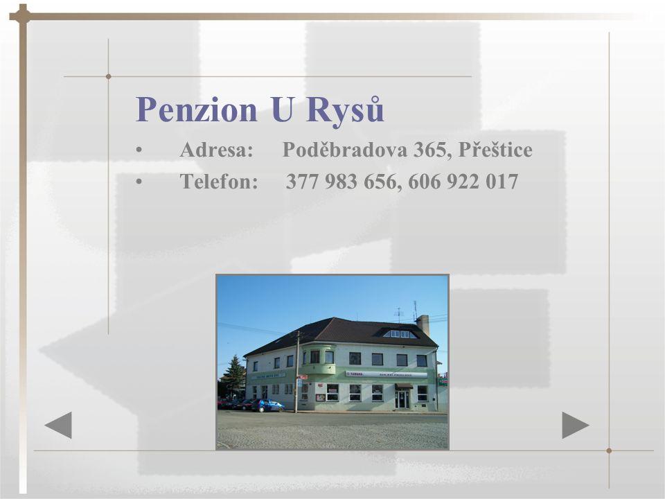 Penzion U Rysů Adresa: Poděbradova 365, Přeštice Telefon: 377 983 656, 606 922 017