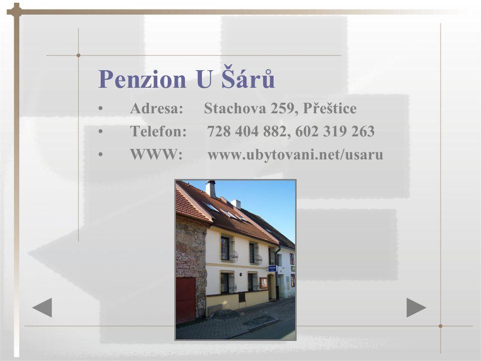 Penzion U Šárů Adresa: Stachova 259, Přeštice Telefon: 728 404 882, 602 319 263 WWW: www.ubytovani.net/usaru
