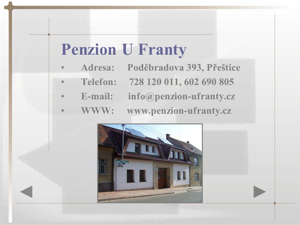 Penzion U Franty Adresa: Poděbradova 393, Přeštice Telefon: 728 120 011, 602 690 805 E-mail: info@penzion-ufranty.cz WWW: www.penzion-ufranty.cz
