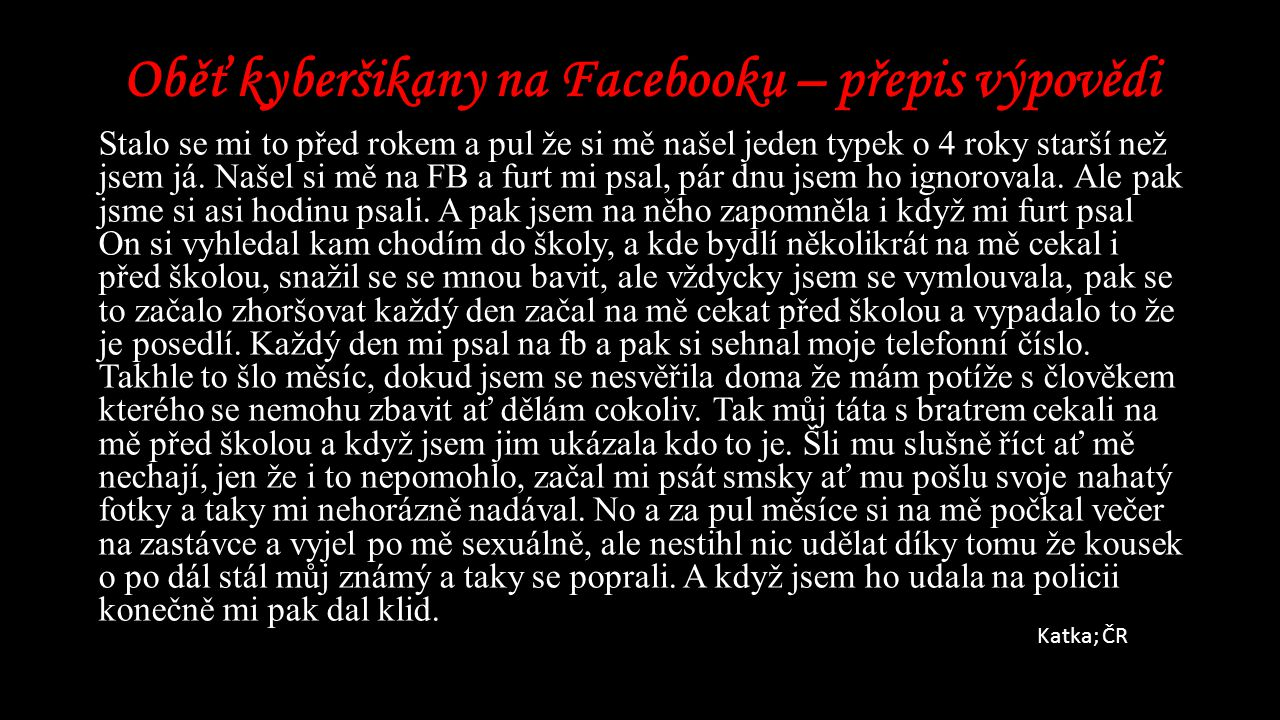 Oběť kyberšikany na Facebooku – přepis výpovědi Stalo se mi to před rokem a pul že si mě našel jeden typek o 4 roky starší než jsem já.