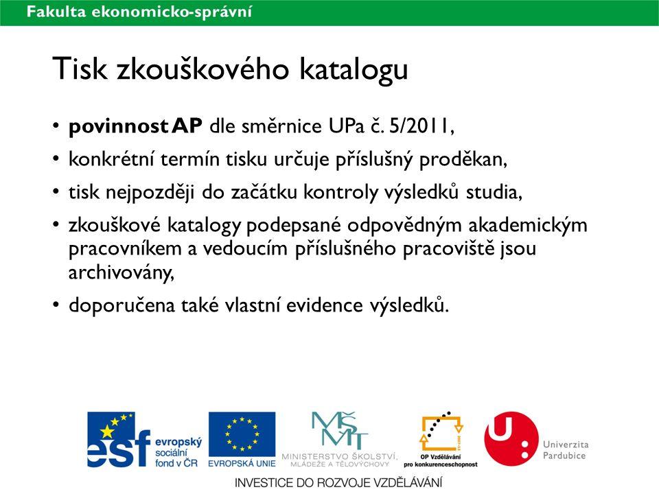 Tisk zkouškového katalogu povinnost AP dle směrnice UPa č. 5/2011, konkrétní termín tisku určuje příslušný proděkan, tisk nejpozději do začátku kontro