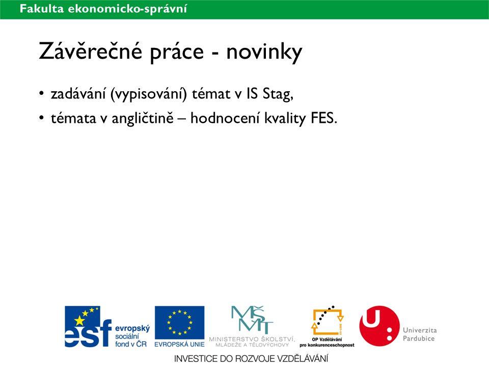 Závěrečné práce - novinky zadávání (vypisování) témat v IS Stag, témata v angličtině – hodnocení kvality FES.