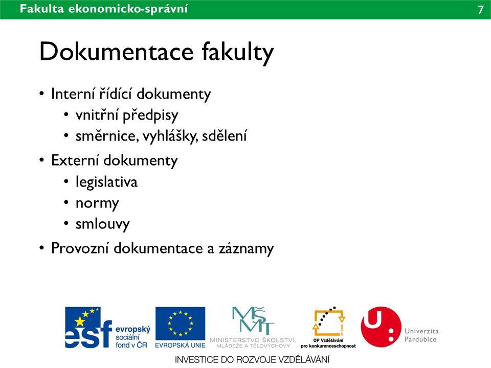 7 Dokumentace fakulty Interní řídící dokumenty vnitřní předpisy směrnice, vyhlášky, sdělení Externí dokumenty legislativa normy smlouvy Provozní dokum