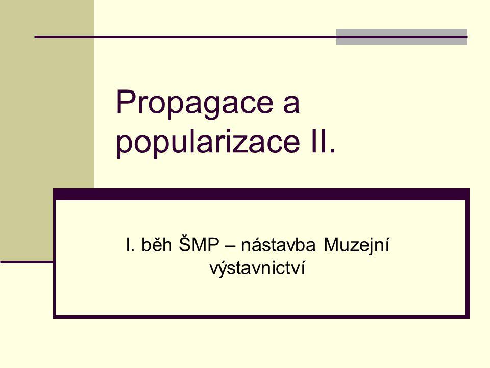 Propagace a popularizace II. I. běh ŠMP – nástavba Muzejní výstavnictví