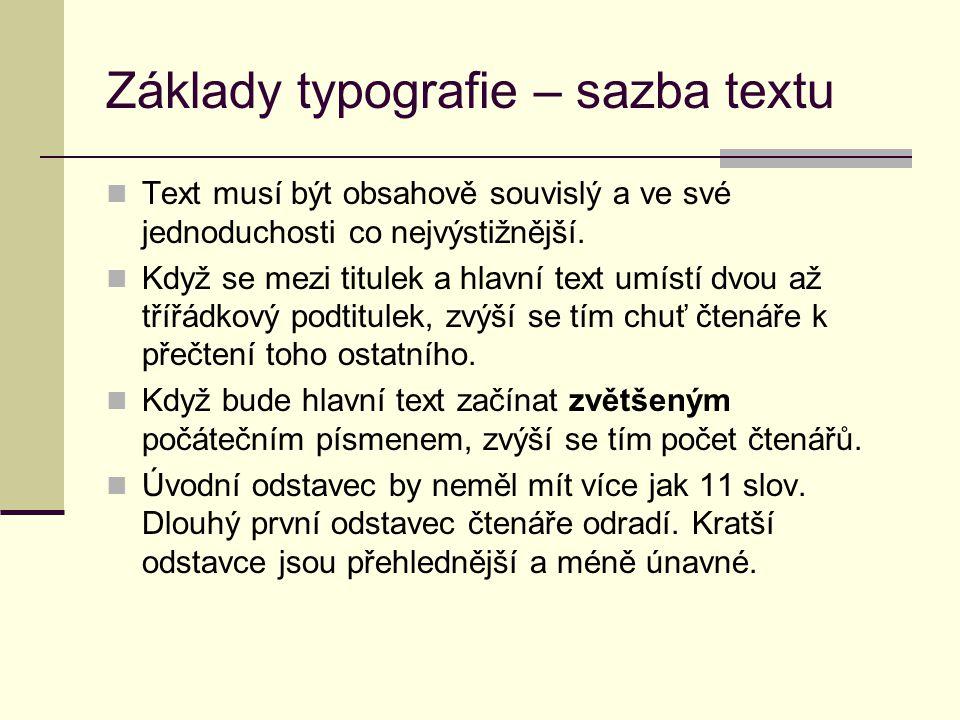 Základy typografie – sazba textu Text musí být obsahově souvislý a ve své jednoduchosti co nejvýstižnější. Když se mezi titulek a hlavní text umístí d