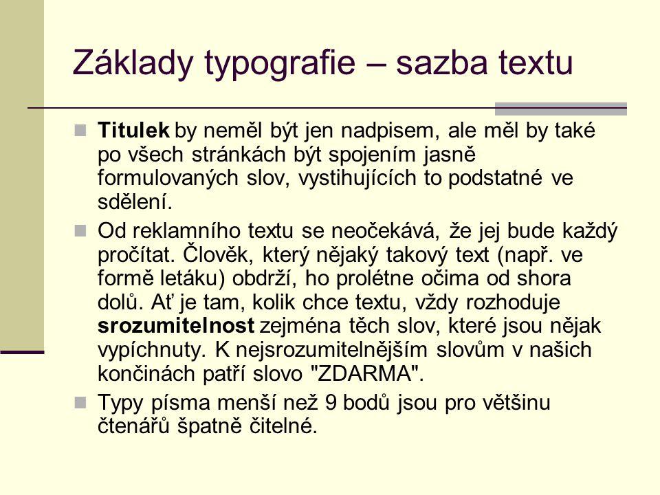 Základy typografie – sazba textu Titulek by neměl být jen nadpisem, ale měl by také po všech stránkách být spojením jasně formulovaných slov, vystihujících to podstatné ve sdělení.