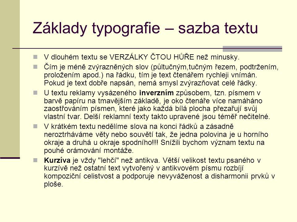 Základy typografie – sazba textu V dlouhém textu se VERZÁLKY ČTOU HŮŘE než minusky. Čím je méně zvýrazněných slov (půltučným,tučným řezem, podtržením,