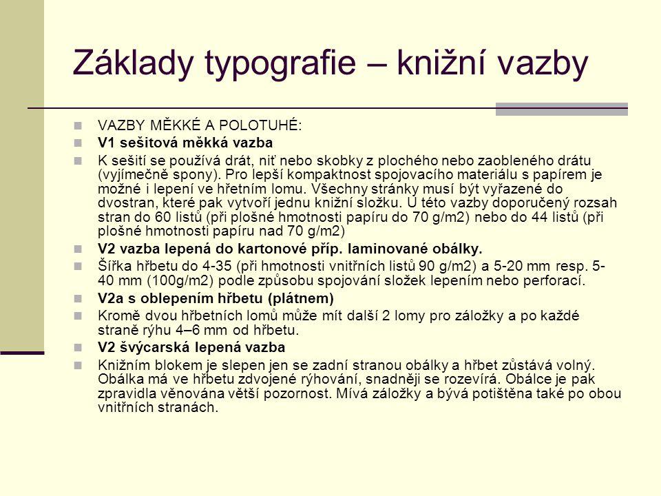 Základy typografie – knižní vazby VAZBY MĚKKÉ A POLOTUHÉ: V1 sešitová měkká vazba K sešití se používá drát, niť nebo skobky z plochého nebo zaobleného drátu (vyjímečně spony).