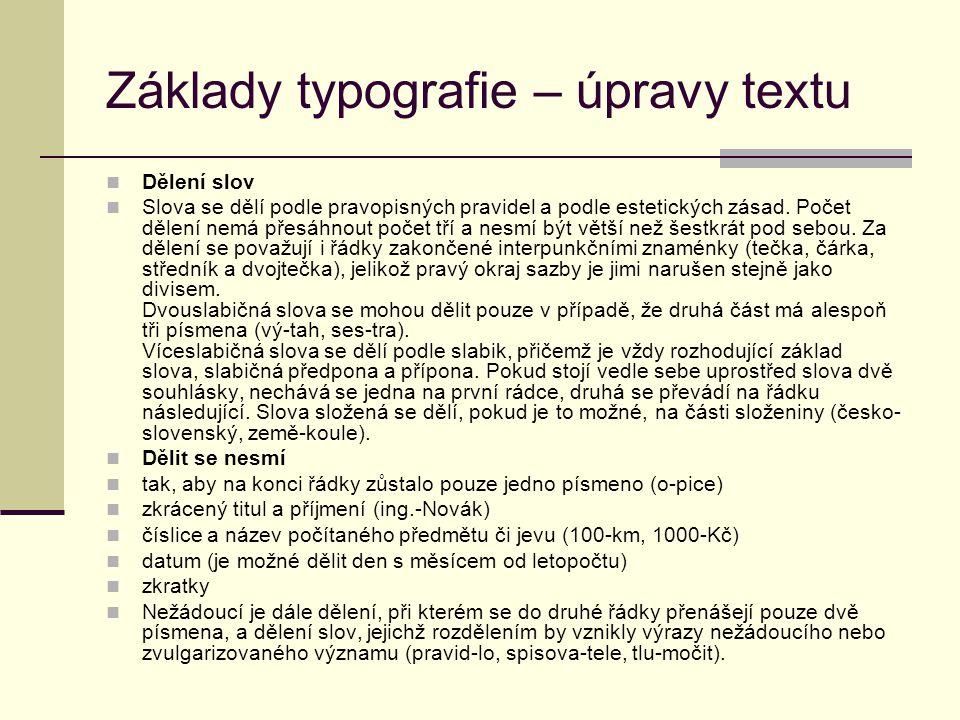 Základy typografie – úpravy textu Dělení slov Slova se dělí podle pravopisných pravidel a podle estetických zásad. Počet dělení nemá přesáhnout počet