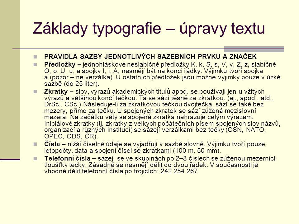 Základy typografie – úpravy textu PRAVIDLA SAZBY JEDNOTLIVÝCH SAZEBNÍCH PRVKŮ A ZNAČEK Předložky – jednohláskové neslabičné předložky K, k, S, s, V, v, Z, z, slabičné O, o, U, u, a spojky I, i, A, nesmějí být na konci řádky.