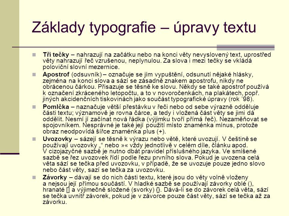 Základy typografie – úpravy textu Tři tečky – nahrazují na začátku nebo na konci věty nevyslovený text, uprostřed věty nahrazují řeč vzrušenou, neplynulou.