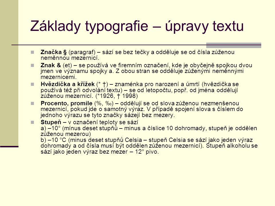 Základy typografie – úpravy textu Značka § (paragraf) – sází se bez tečky a odděluje se od čísla zúženou neměnnou mezernicí. Znak & (et) – se používá
