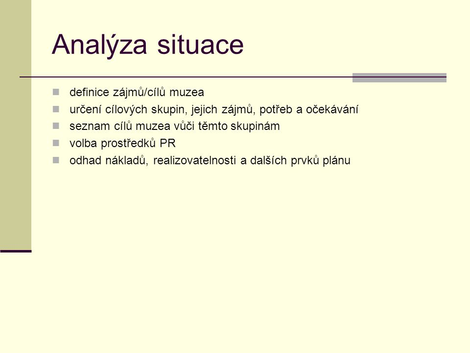 Analýza situace definice zájmů/cílů muzea určení cílových skupin, jejich zájmů, potřeb a očekávání seznam cílů muzea vůči těmto skupinám volba prostře