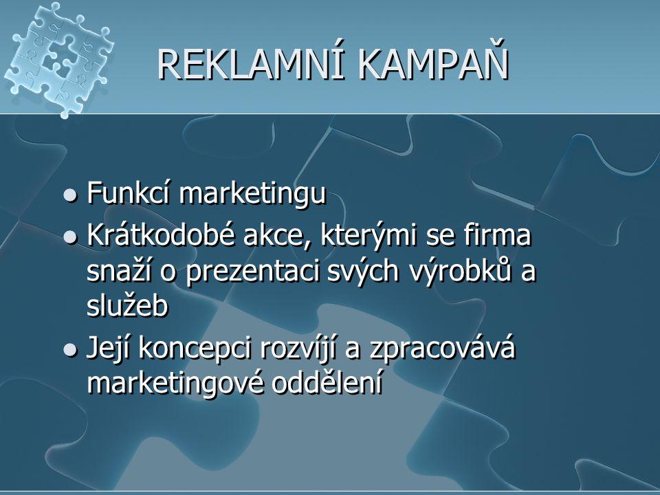 REKLAMNÍ KAMPAŇ Funkcí marketingu Krátkodobé akce, kterými se firma snaží o prezentaci svých výrobků a služeb Její koncepci rozvíjí a zpracovává marke
