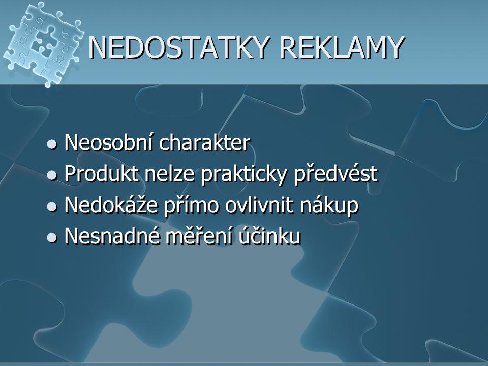 NEDOSTATKY REKLAMY Neosobní charakter Produkt nelze prakticky předvést Nedokáže přímo ovlivnit nákup Nesnadné měření účinku Neosobní charakter Produkt